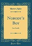 Nobody's Boy: Sans Famille (Classic Reprint)