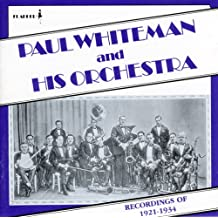 Paul Whiteman and His Orchestra: Recordings of 1921-1934