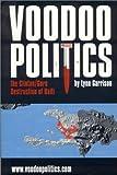 Voodoo Politics : The Clinton/Gore Destruction of Haiti
