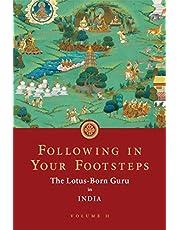 Following in Your Footsteps, Volume II: The Lotus-Born Guru in India