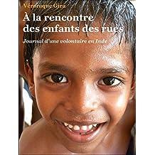À la rencontre des enfants des rues: Journal d'une volontaire en Inde (French Edition)