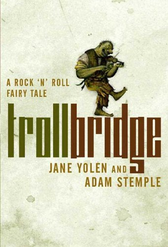 Troll Bridge: A Rockn Roll Fairy Tale: Jane Yolen, Adam ...