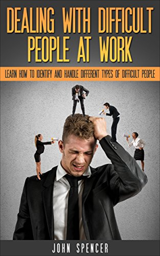 Dealing With Difficult People At Work: Learn How to Identify and Deal with  Different Types