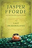 The Last Dragonslayer, Jasper Fforde, 0547738471