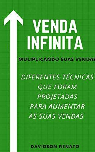 Vendas Infinitas: Diferentes Técnicas Que Foram Projetadas Para Aumentar Suas Vendas (Portuguese Edition)