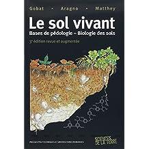 Le Sol Vivant: Bases de Pédologie, Biologie des Sols 3e Éd.