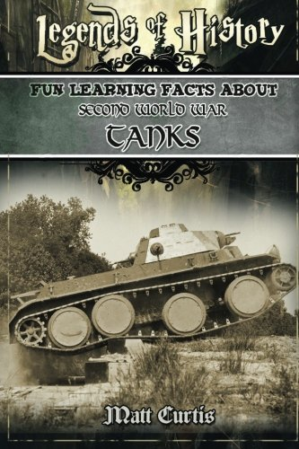 Legends of History: Fun Learning Facts About SECOND WORLD WAR TANKS: Illustrated Fun Learning For ()