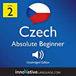 Learn Czech - Level 2: Absolute Beginner Czech, Volume 1: Lessons 1-25 |  Innovative Language Learning LLC