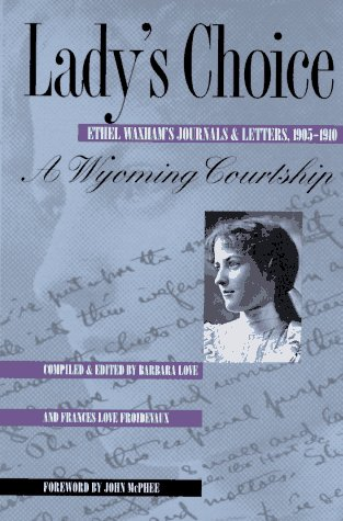 Lady's Choice: Ethel Waxham's Journals and Letters, 1905-1910 ()
