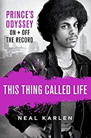 This Thing Called Life: Prince's Odyssey, On and Off the Re
