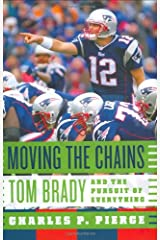 Moving the Chains: Tom Brady and the Pursuit of Everything Hardcover