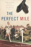 Front cover for the book The Perfect Mile: Three Athletes, One Goal, and Less Than Four Minutes to Achieve It by Neal Bascomb