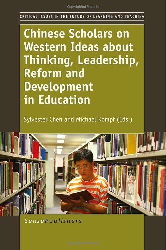 Chinese Scholars on Western Ideas about Thinking, Leadership, Reform and Development in Education (Critical Issues in th