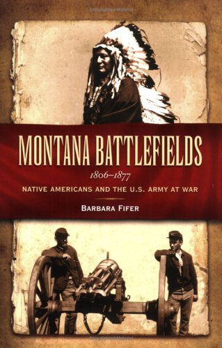 Montana Battlefields, 1806-1877: Native Americans and the U.S. Army at War
