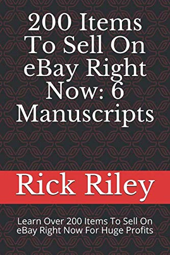 200 Items To Sell On eBay Right Now: 6 Manuscripts: Learn Over 200 Items To Sell On eBay Right Now For Huge Profits (eBay Mastery, How To Sell On eBay, eBay Secrets Revealed)