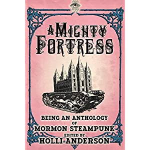 A Mighty Fortress (A Mormon Steampunk Anthology Book 4)