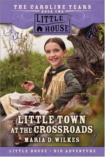 Little Town at the Crossroads: The Caroline Years Book Two (Little House) PDF