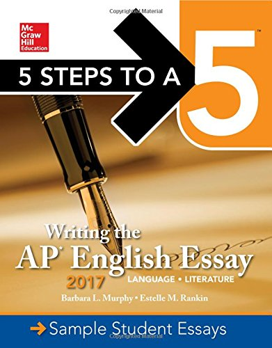 5 Steps To A 5: Writing the AP English Essay 2017 (McGraw-Hill 5 Steps to A 5)