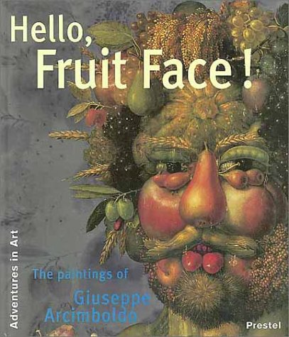 Claudia Fruit (Hello, Fruit Face!: The Paintings of Giuseppe Arcimboldo (Adventures in Art))