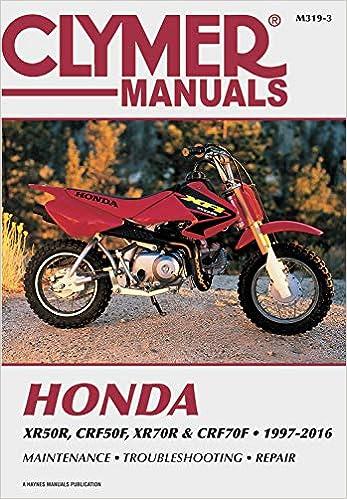 honda xr50r, crf50f, xr70r and crf70f, 2000-2016 clymer repair manual  (clymer powersport): clymer publications: 9781620923344: amazon com: books