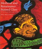 Medieval and Renaissance Stained Glass in the Victoria and Albert Museum, Paul Williamson, 0810966131