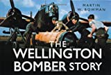 The Wellington Bomber Story, Martin W. Bowman, 0752461931
