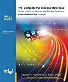 The Complete PCI Express Reference: Design Implications for Hardware and Software Developers (Engineer to Engineer series)