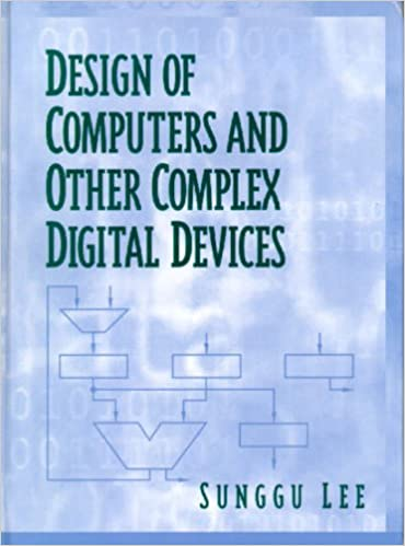 Design of Computers and Other Complex Digital Devices: An