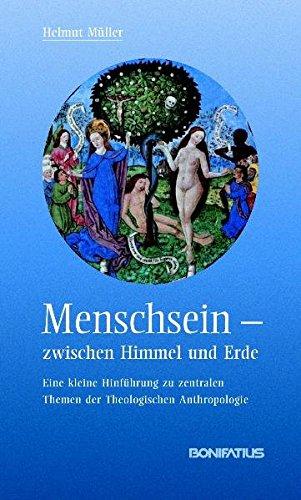 Menschsein zwischen Himmel und Erde: Eine kleine Hinführung zu zentralen Themen der Theologischen Anthropologie