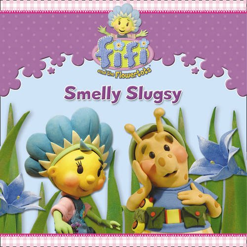 Smelly Slugsy. (Fifi and the Flowertots)