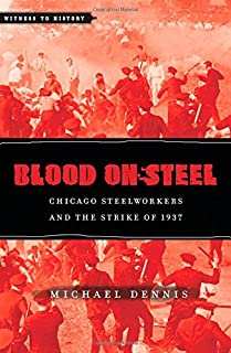 Book Cover: Blood on Steel: Chicago Steelworkers and the Strike of 1937