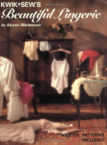 Kwik Sew's Beautiful Lingerie Staple Bound – May 1, 1990 Kerstin Martensson Kwik-Sew Pattern Co. Inc. 0913212148