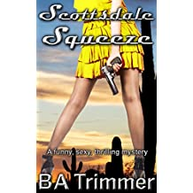 Scottsdale Squeeze: a funny, romantic, thrilling mystery... (Laura Black Mysteries Book 2)