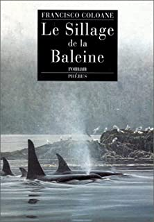 Le sillage de la baleine : roman, Coloane, Francisco