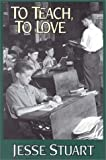 To Teach, to Love, Jesse H. Stuart, 0945084021