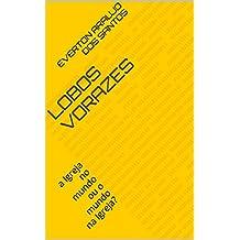 LOBOS VORAZES: a Igreja no mundo ou o mundo na Igreja? (Portuguese Edition)