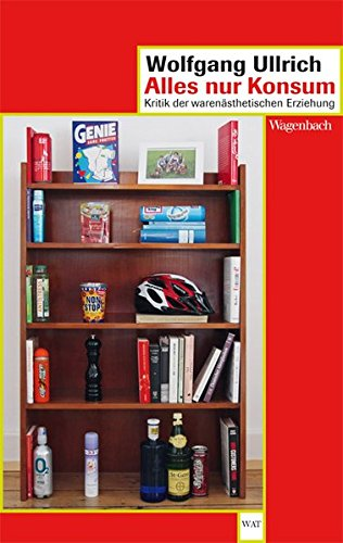 Alles nur Konsum: Kritik der warenästhetischen Erziehung (WAT) Taschenbuch – 5. März 2013 Wolfgang Ullrich Verlag Klaus Wagenbach 3803126991 Geschichte / Sonstiges