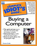 The Complete Idiot's Guide to Buying a Computer, Preston Gralla, 0789717999