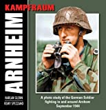 Kampfraum Arnheim: A Photo Study of the German Soldier Fighting in and Around Arnheim September 1944: A Photo Study of the German Soldier Fighting in ... Arnhem, September 1944 (Kampfraum Series)