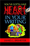 You've Gotta Have Heart in Your Writing : You've Gotta Have Heart in Your Writing--Revised Edition, Brimeyer, James L., 158749440X
