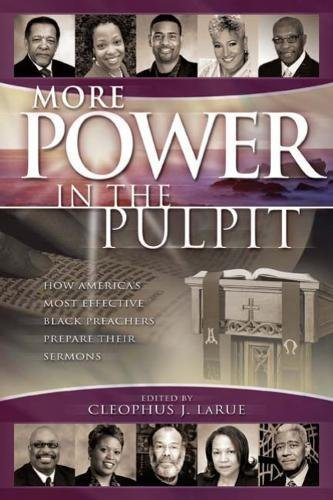 More Power in the Pulpit: How America's Most Effective Black Preachers Prepare Their Sermons (The African American Pulpit)