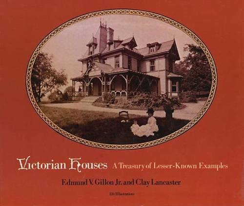 Victorian Houses: A Treasury of Lesser-Known Examples (Dover (Victorian House)