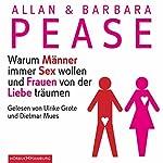 Warum Männer immer Sex wollen und Frauen von der Liebe träumen | Allan Pease,Barbara Pease
