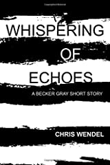 Whispering of Echoes (Becker Gray) (Volume 2) Paperback