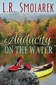 Audacity on the Water (Adirondack for Ladies series Book 2) by [Smolarek, Linda]