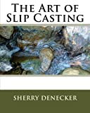 slip casting - The Art of Slip Casting