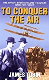 To Conquer the Air, James Tobin, 0786257229