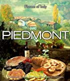 Piedmont: Traditional Cuisine from the Piedmontese Provinces (Flavors of Italy)