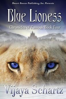 Blue Lioness (Chronicles of Kassouk Book 4) by [Schartz, Vijaya]