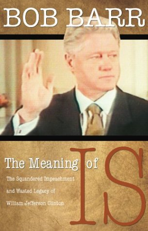 The Meaning of Is: The Squandered Impeachment and Wasted Legacy of William Jefferson Clinton